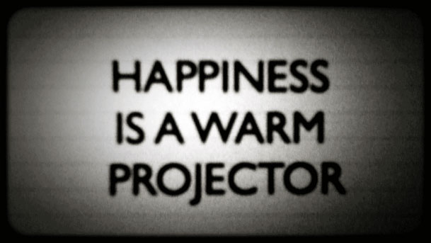 Happiness is a Warm Projector.
